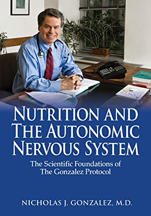 Nutrition and the Autonomic Nervous System: The Scientific Foundations of the Gonzalez Protocol