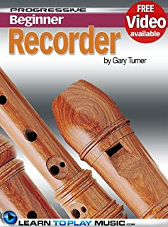 Recorder Lessons for Beginners: Teach Yourself How to Play the Recorder (Free Video Available) (Progressive Beginner)