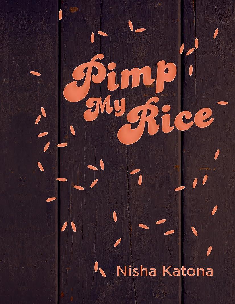 ホール暗くするリーガンPimp My Rice: Spice It Up, Dress It Up, Serve It Up (English Edition)