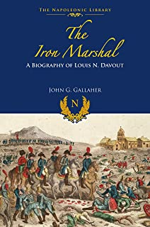 The Iron Marshal: A Biography of Louis N. Davout (The Napoleonic Library)