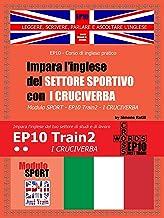 Impara l'inglese del settore sportivo con I CRUCIVERBA: Modulo Sport - EP10 Train2 - I CRUCIVERBA (Italian Edition)