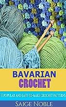Crochet: Bavarian Crochet: 11 Popular and Easy to Make Crochet Patterns (Crochet patterns, crotchet for beginners, holiday crochet, crotchet afghans, crochet stitches)