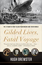 Gilded Lives, Fatal Voyage: The Titanic's First-Class Passengers and Their World