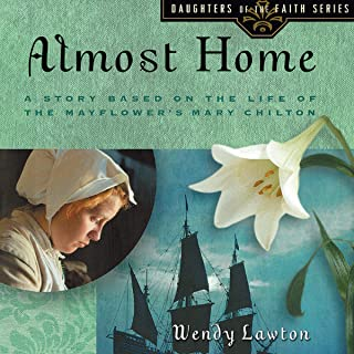 Almost Home: A Story Based on the Life of the Mayflower's Mary Chilton: Daughters of the Faith Series