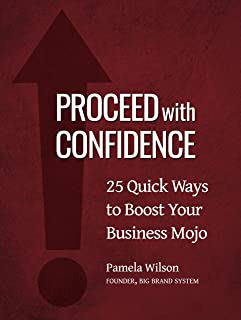 Proceed with Confidence: 25 Quick Ways to Boost Your Business Mojo