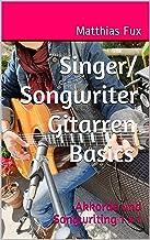 Singer/Songwriter Gitarren Basics: Akkorde und Songwriting 1 x 1 (German Edition)