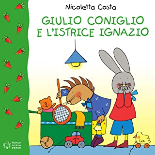 Giulio Coniglio e l'istrice Ignazio (Italian Edition)