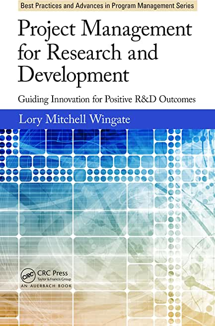 Project Management for Research and Development: Guiding Innovation for Positive R&D Outcomes (Best Practices in Portfolio, Program, and Project Management Book 10) (English Edition)