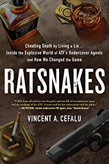 RatSnakes: Cheating Death by Living A Lie: Inside the Explosive World of ATF's Undercover Agents and How We Changed the Game