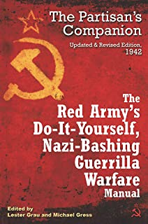 The Red Army's Do-it-Yourself Nazi-Bashing Guerrilla Warfare Manual: The Partisan's Handbook, Updated and Revised Edition ...