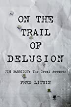On The Trail of Delusion: Jim Garrison: The Great Accuser