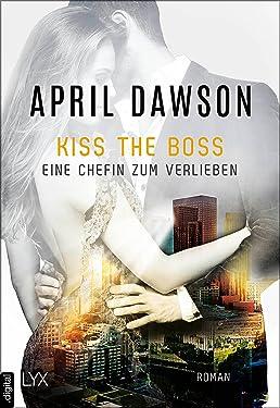 Kiss the Boss - Eine Chefin zum Verlieben (Boss-Reihe 4) (German Edition)