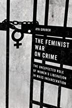 The Feminist War on Crime: The Unexpected Role of Women's Liberation in Mass Incarceration
