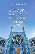 Colour, Light and Wonder in Islamic Art