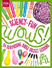 Sciency-Fun WOWS!: 54 Surprising Bible Object Lessons (for ages 8-12)