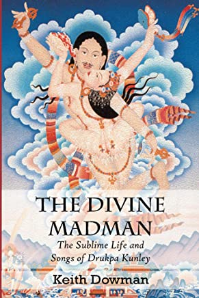 The Divine Madman: The Sublime Life and Songs of Drukpa Kunley (English Edition)
