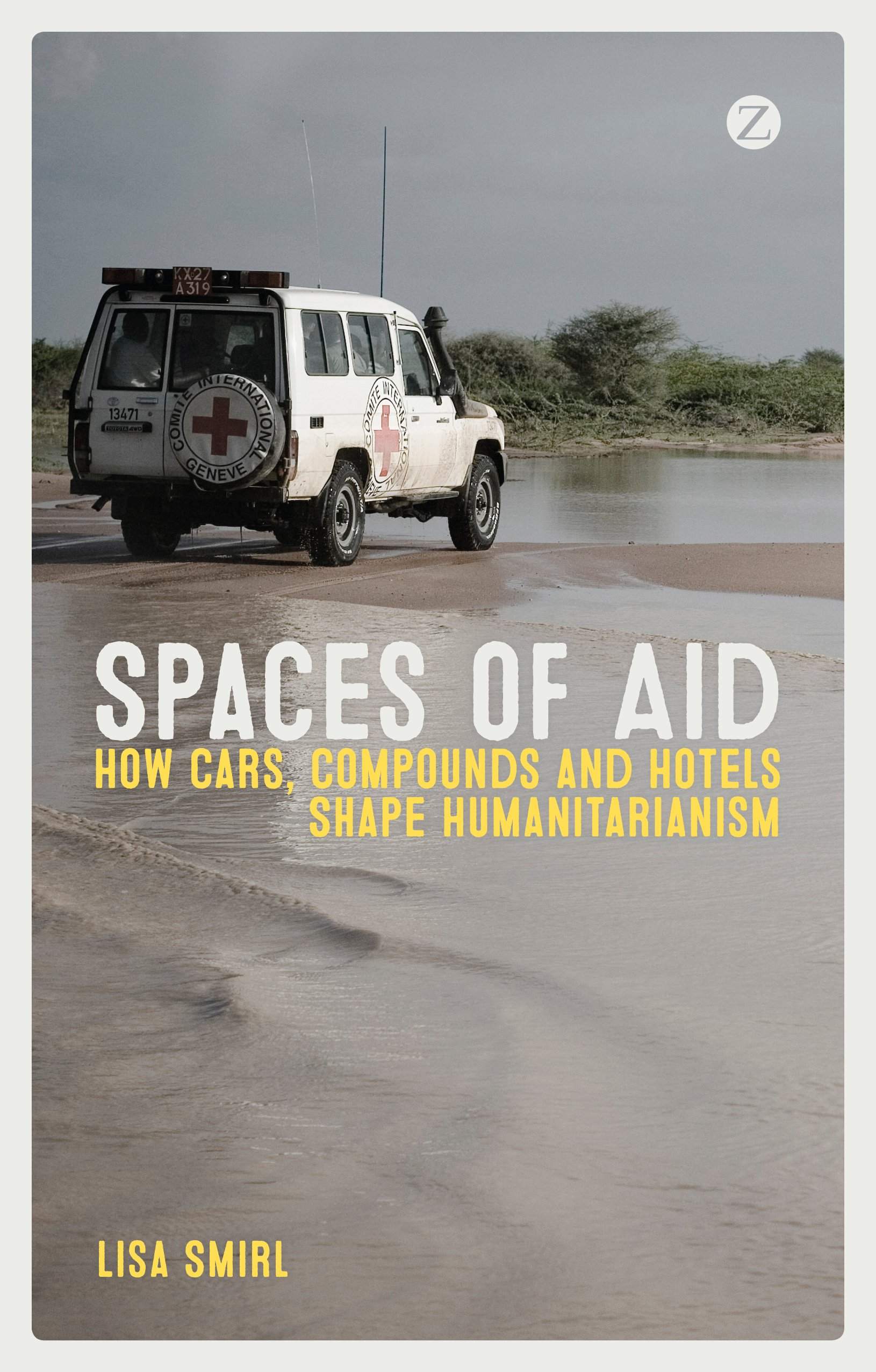 Spaces of Aid: How Cars, Compounds and Hotels Shape Humanitarianism