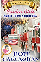 Small Town Saboteurs: An amateur female detective mystery novel (Garden Girls - The Golden Years Mystery Series Book 4) Kindle Edition
