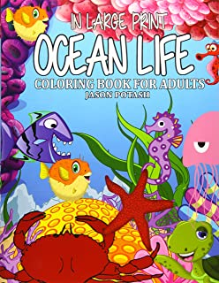 Ocean Life Coloring Book For Adults ( In Large Print ) (The Stress Relieving Adult Coloring Pages)