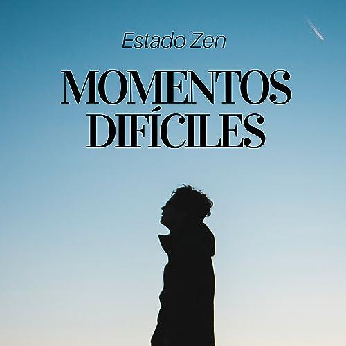 Momentos Difíciles - Estado Zen, Música de Yoga, Relajación ...