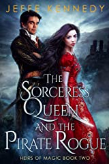 The Sorceress Queen and the Pirate Rogue: An Epic Fantasy Romance (Heirs of Magic Book 2) Kindle Edition