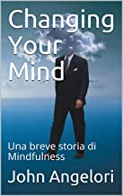 Changing Your Mind: Una breve storia di Mindfulness