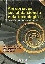 Apropriação social da ciência e da tecnologia: contribuições para uma agenda (Portuguese Edition)
