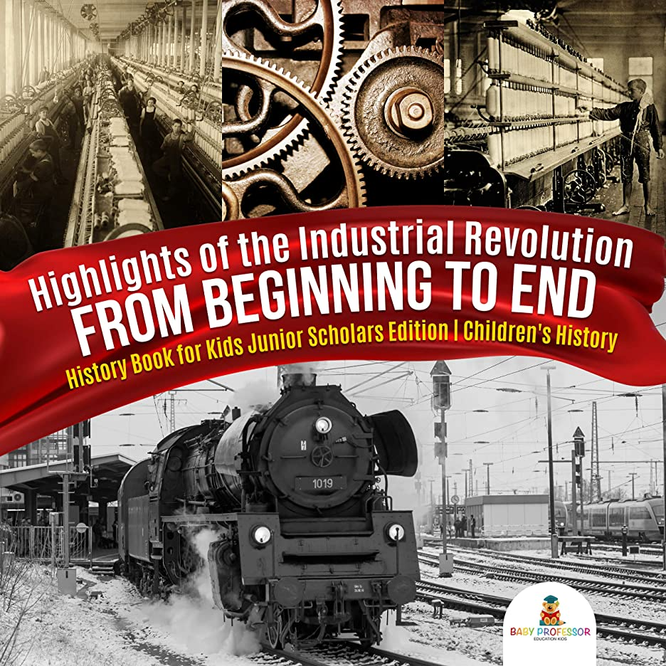 Highlights of the Industrial Revolution : From Beginning to End | History Book for Kids Junior Scholars Edition | Children's History (English Edition)