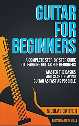 Guitar: For Beginners - A Complete Step-by-Step Guide to Learning Guitar