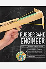 Rubber Band Engineer: Build Slingshot Powered Rockets, Rubber Band Rifles, Unconventional Catapults, and More Guerrilla Gadgets from Household Hardware Kindle Edition