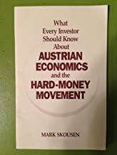 What Every Investor Should Know About Austrian Economics and the Hard Money Movement