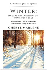 Winter: Dream the Arising of Your Best Self: Affirmations & Tools to Harness the Energy of this Season (Four Seasons of Your Best Self Book 4) Kindle Edition