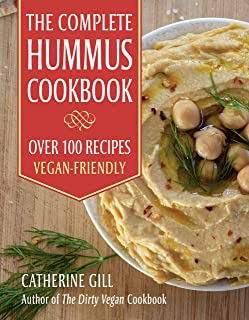 The Complete Hummus Cookbook: Over 100 Recipes - Vegan-Friendly