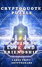 """Cryptoquote Puzzle  - 200 of Happiness Love and Friendship Large Print Cryptograms: For all ages kids, teens, adults and seniors. Large print, font size 22, 8.5"""" x 11"""""""