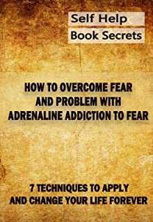 How to overcome fear and problem with adrenaline addiction to fear.: 7 powerful techniques to overcome Fear, Laziness, Procrastination, Anxiety and change yourself forever! (English Edition)
