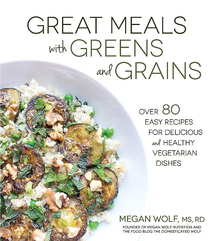 運賃忠誠大胆なGreat Meals With Greens and Grains: Over 80 Easy Recipes For Delicious and Healthy Vegetarian Dishes (English Edition)