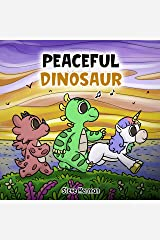 Peaceful Dinosaur: A Story about Peace and Mindfulness. (Dinosaur and Friends) Kindle Edition