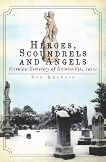 Heroes, Scoundrels and Angels: Fairview Cemetery of Gainesville, Texas (Hidden History)