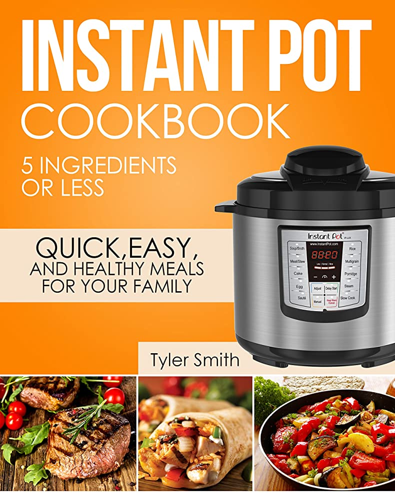 Instant Pot Cookbook: 5 Ingredients or Less – Quick, Easy and Healthy Meals for Your Family (Instant Pot Recipes Book 1) (English Edition)