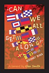 """""""Can we all get along?"""" Rodney King: A lament by Glen Smith Kindle Edition"""
