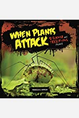 When Plants Attack: Strange and Terrifying Plants Kindle Edition