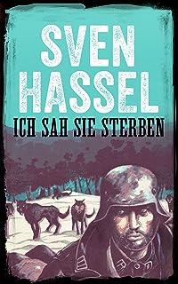 Ich Sah Sie Sterben: Erstmal auf Deutsch (Sven Hassel - Serie Zweiter Weltkrieg   ) (German Edition)