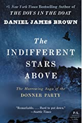 The Indifferent Stars Above: The Harrowing Saga of the Donner Party Kindle Edition