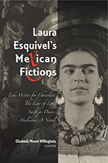 "Laura Esquivel's Mexican Fictions: ""Like Water for Chocolate"" / ""The Law of Love Swift as Desire"" / ""Malinche: A Novel"""