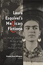 Laura Esquivel's Mexican Fictions: Like Water for Chocolate - The Law of Love - Swift as Desire - Malinche: A Novel