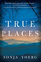 Cover image of True Places by Sonja Yoerg