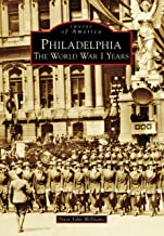 Philadelphia: The World War I Years (Images of America)