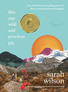 This One Wild and Precious Life: The Path Back to Connection in a Fractured World