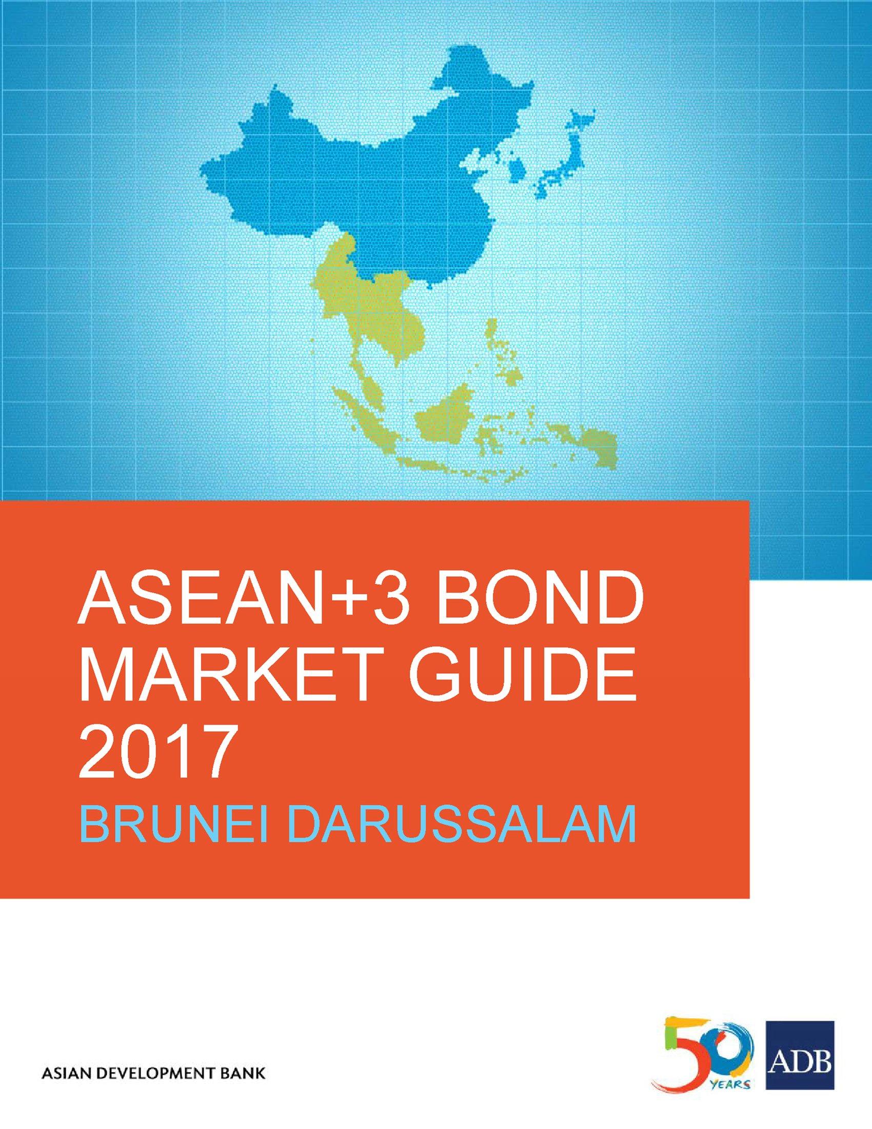 ASEAN+3 Bond Market Guide 2017 Brunei Darussalam (ASEAN+3 Bond Market Guides)