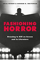 Fashioning Horror: Dressing to Kill on Screen and in Literature Kindle Edition
